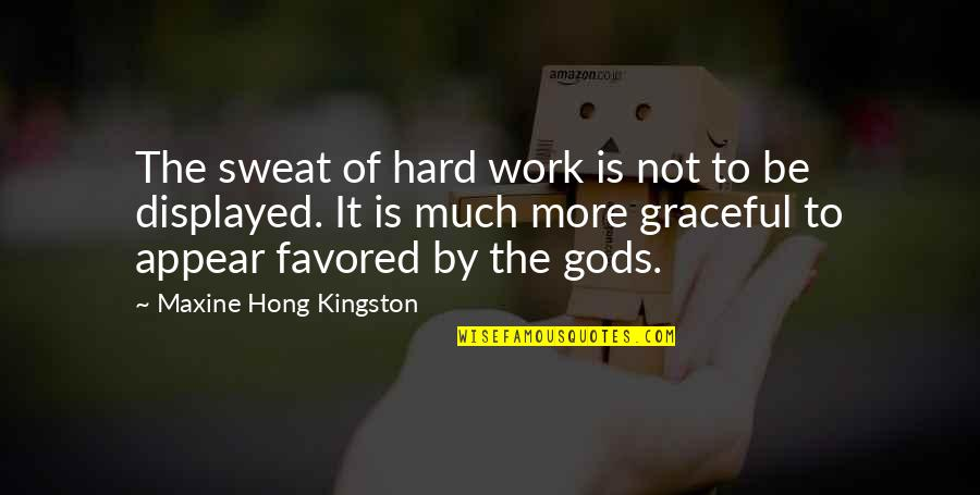 Favored Quotes By Maxine Hong Kingston: The sweat of hard work is not to