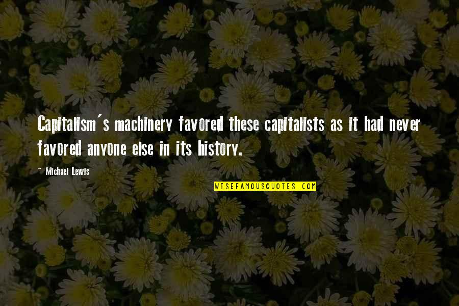 Favored Quotes By Michael Lewis: Capitalism's machinery favored these capitalists as it had