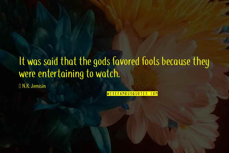 Favored Quotes By N.K. Jemisin: It was said that the gods favored fools