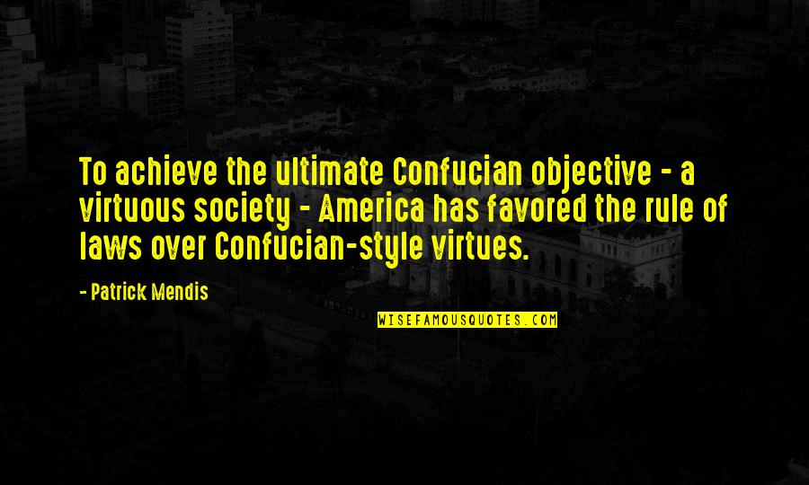Favored Quotes By Patrick Mendis: To achieve the ultimate Confucian objective - a