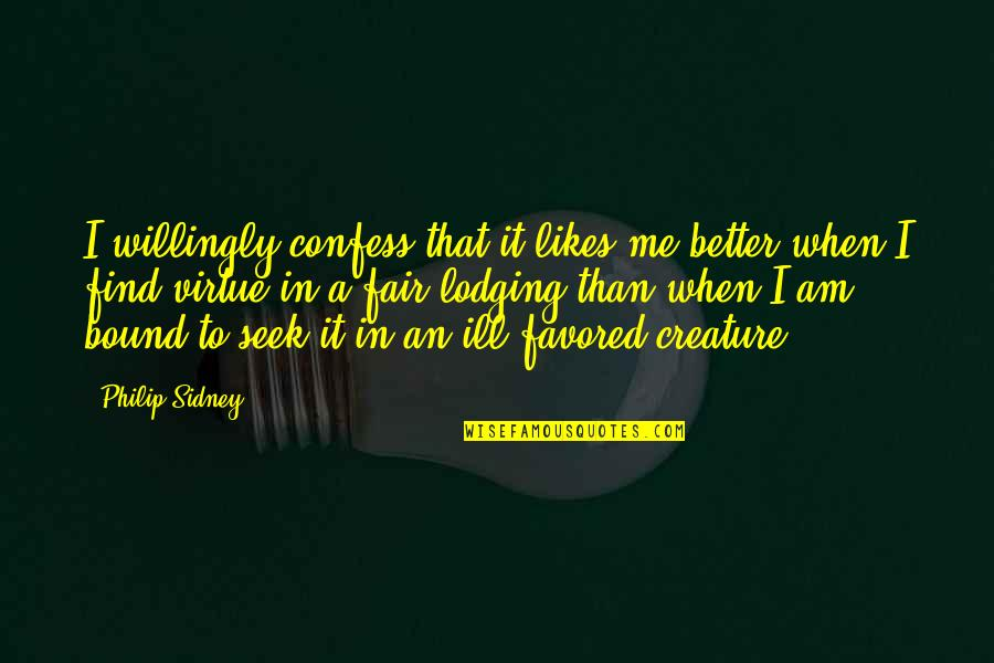 Favored Quotes By Philip Sidney: I willingly confess that it likes me better