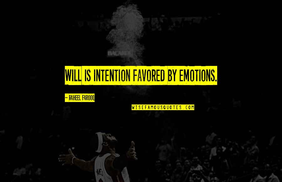 Favored Quotes By Raheel Farooq: Will is intention favored by emotions.