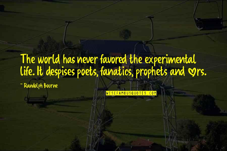Favored Quotes By Randolph Bourne: The world has never favored the experimental life.