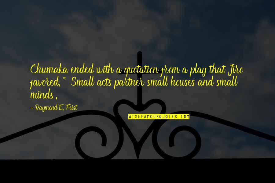 Favored Quotes By Raymond E. Feist: Chumaka ended with a quotation from a play
