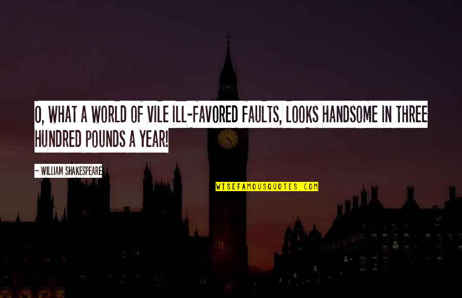 Favored Quotes By William Shakespeare: O, what a world of vile ill-favored faults,