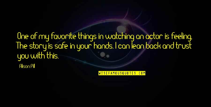 Favorite Actor Quotes By Alison Pill: One of my favorite things in watching an