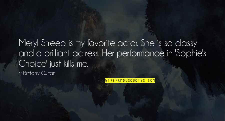 Favorite Actor Quotes By Brittany Curran: Meryl Streep is my favorite actor. She is