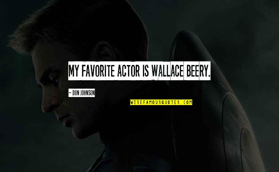 Favorite Actor Quotes By Don Johnson: My favorite actor is Wallace Beery.