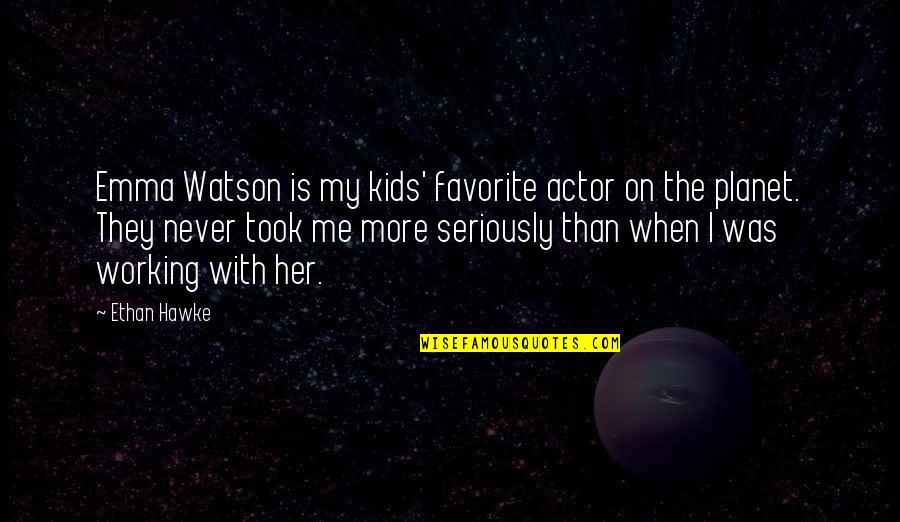 Favorite Actor Quotes By Ethan Hawke: Emma Watson is my kids' favorite actor on