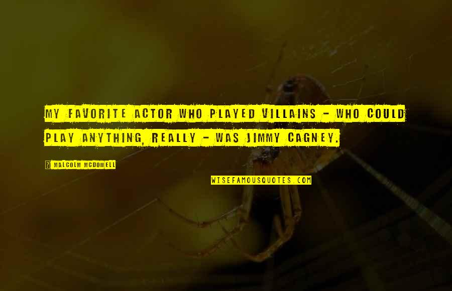 Favorite Actor Quotes By Malcolm McDowell: My favorite actor who played villains - who