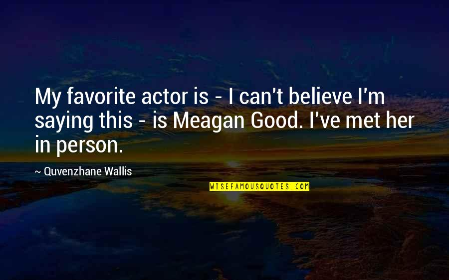 Favorite Actor Quotes By Quvenzhane Wallis: My favorite actor is - I can't believe