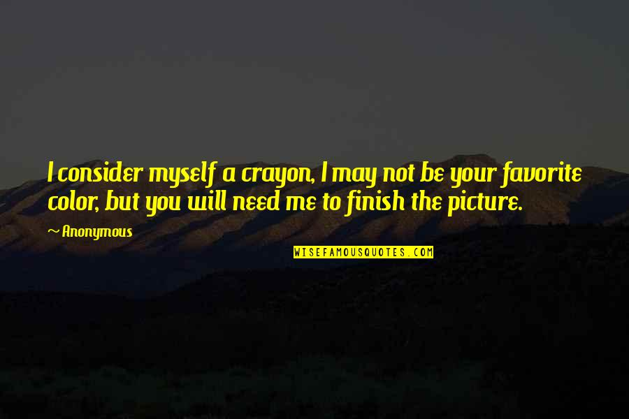 Favorite Picture Quotes By Anonymous: I consider myself a crayon, I may not