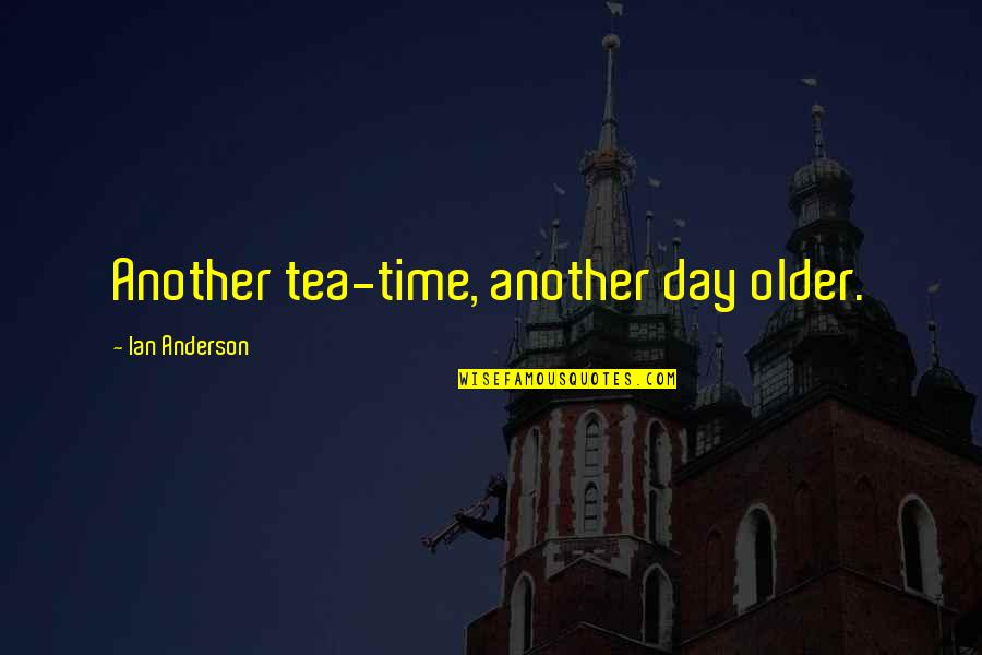 Favorite Slug Quotes By Ian Anderson: Another tea-time, another day older.