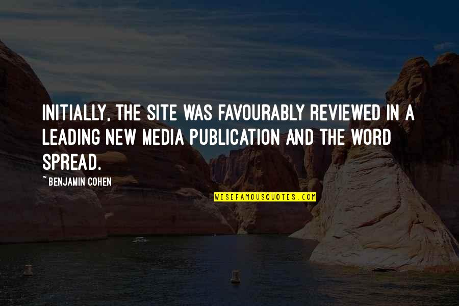 Favourably Quotes By Benjamin Cohen: Initially, the site was favourably reviewed in a
