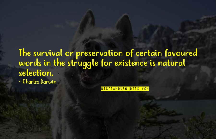 Favoured Quotes By Charles Darwin: The survival or preservation of certain favoured words