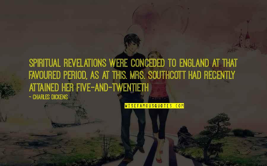 Favoured Quotes By Charles Dickens: Spiritual revelations were conceded to England at that