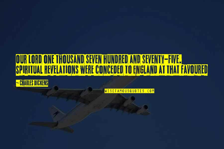 Favoured Quotes By Charles Dickens: Our Lord one thousand seven hundred and seventy-five.