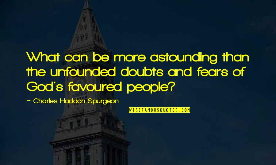 Favoured Quotes By Charles Haddon Spurgeon: What can be more astounding than the unfounded