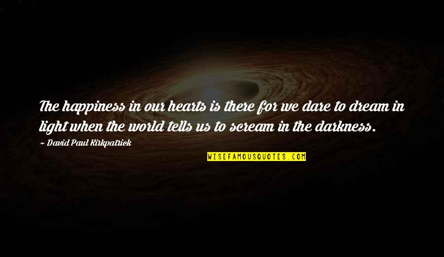 Favoured Quotes By David Paul Kirkpatrick: The happiness in our hearts is there for