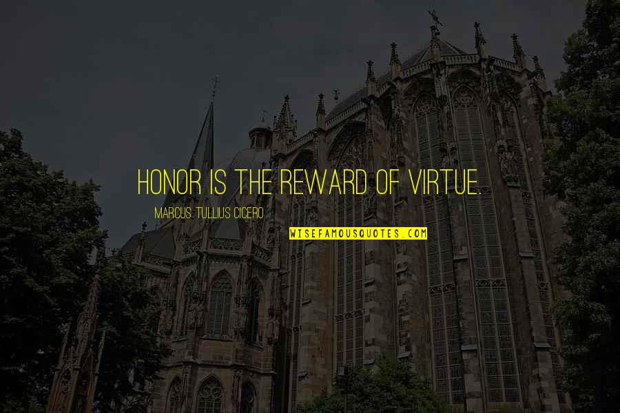 Favoured Quotes By Marcus Tullius Cicero: Honor is the reward of virtue.
