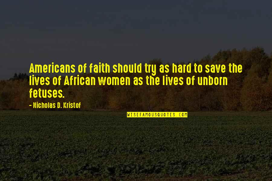 Favoured Quotes By Nicholas D. Kristof: Americans of faith should try as hard to