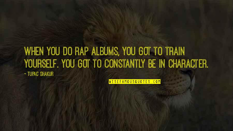 Favoured Quotes By Tupac Shakur: When you do rap albums, you got to