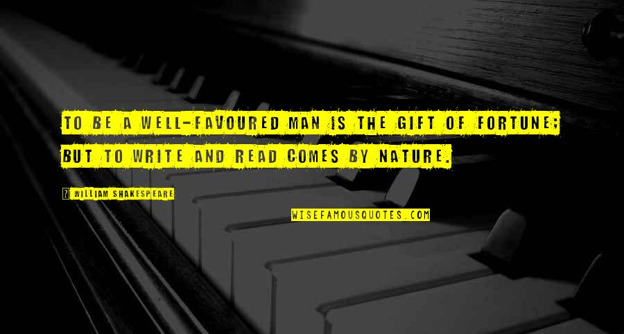 Favoured Quotes By William Shakespeare: To be a well-favoured man is the gift