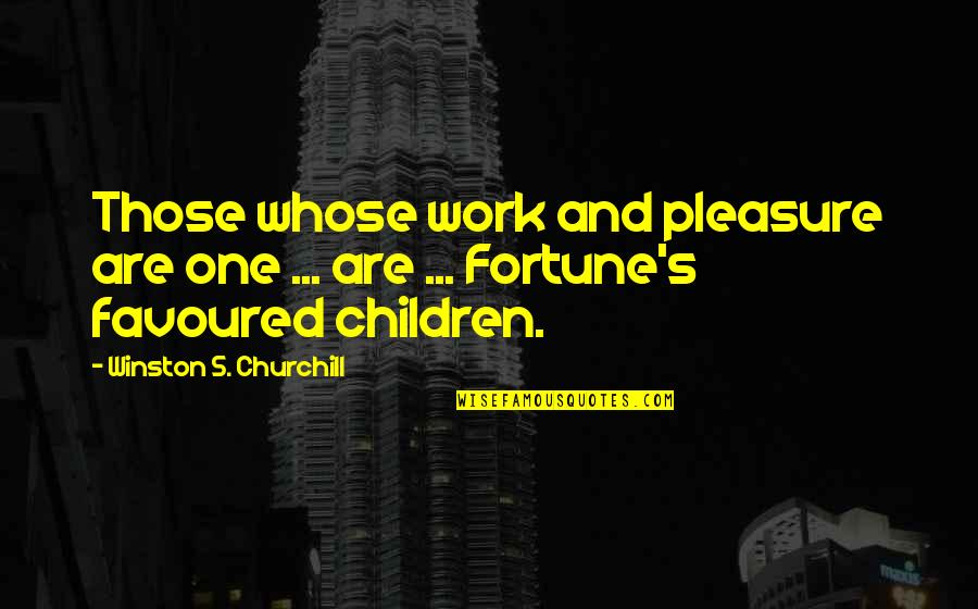 Favoured Quotes By Winston S. Churchill: Those whose work and pleasure are one ...