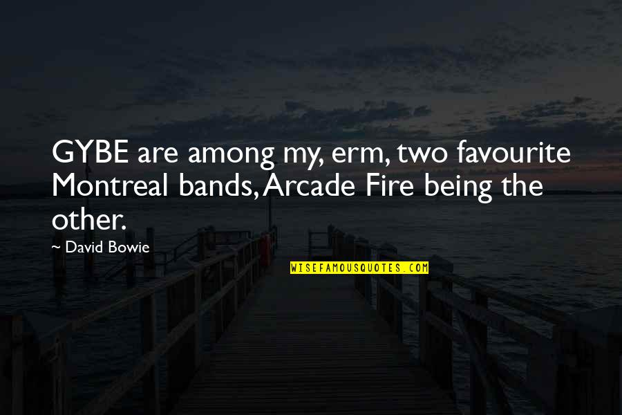 Favourite Bands Quotes By David Bowie: GYBE are among my, erm, two favourite Montreal