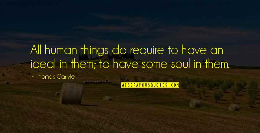 Favourite Bands Quotes By Thomas Carlyle: All human things do require to have an