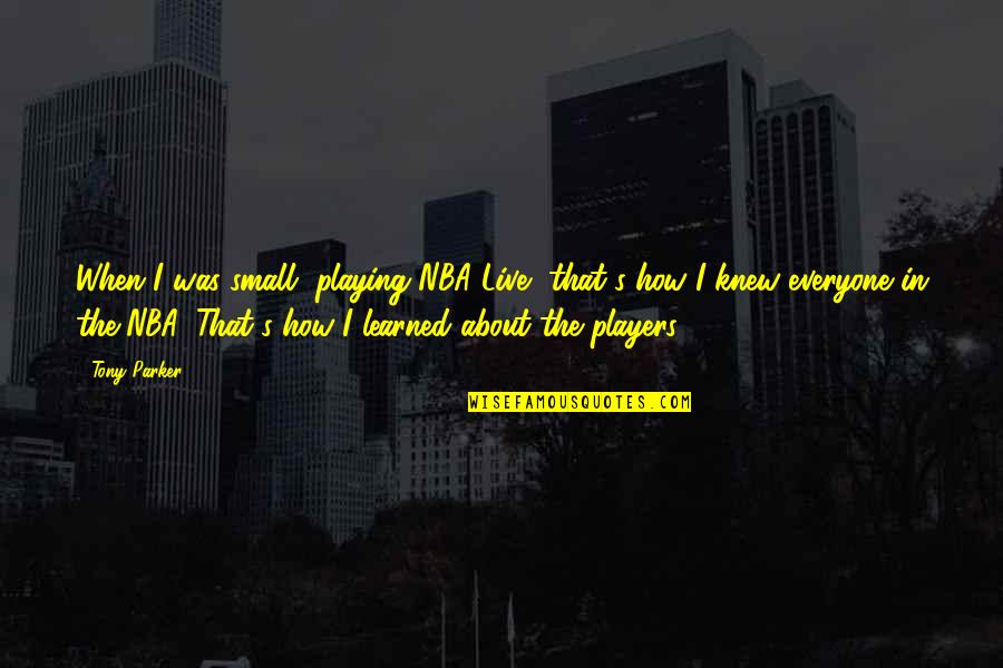 Favourite Bands Quotes By Tony Parker: When I was small, playing NBA Live, that's