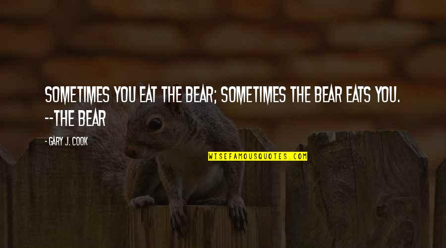 Favourite French Quotes By Gary J. Cook: Sometimes you eat the bear; sometimes the bear