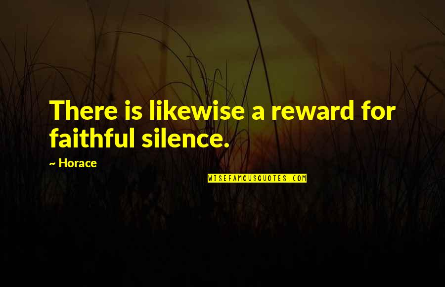 Favourite French Quotes By Horace: There is likewise a reward for faithful silence.