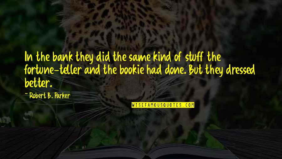 Favourite French Quotes By Robert B. Parker: In the bank they did the same kind