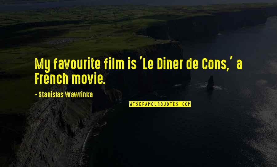 Favourite French Quotes By Stanislas Wawrinka: My favourite film is 'Le Diner de Cons,'
