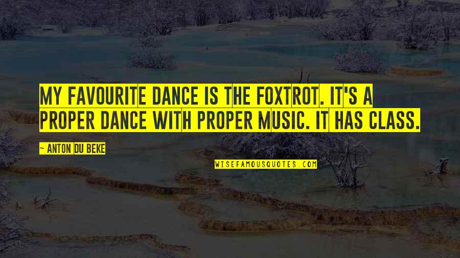 Favourite Music Quotes By Anton Du Beke: My favourite dance is the Foxtrot. It's a