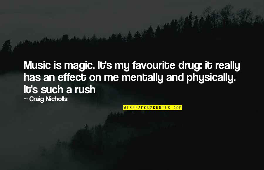 Favourite Music Quotes By Craig Nicholls: Music is magic. It's my favourite drug: it