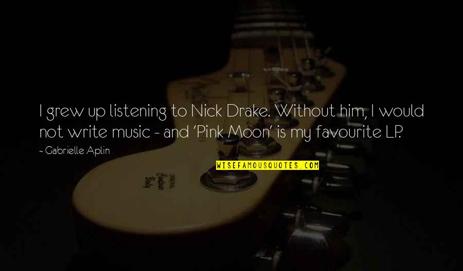 Favourite Music Quotes By Gabrielle Aplin: I grew up listening to Nick Drake. Without