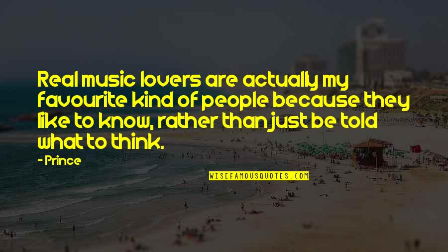 Favourite Music Quotes By Prince: Real music lovers are actually my favourite kind