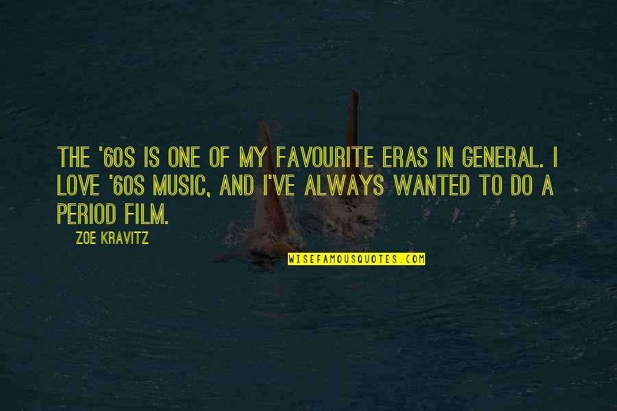 Favourite Music Quotes By Zoe Kravitz: The '60s is one of my favourite eras