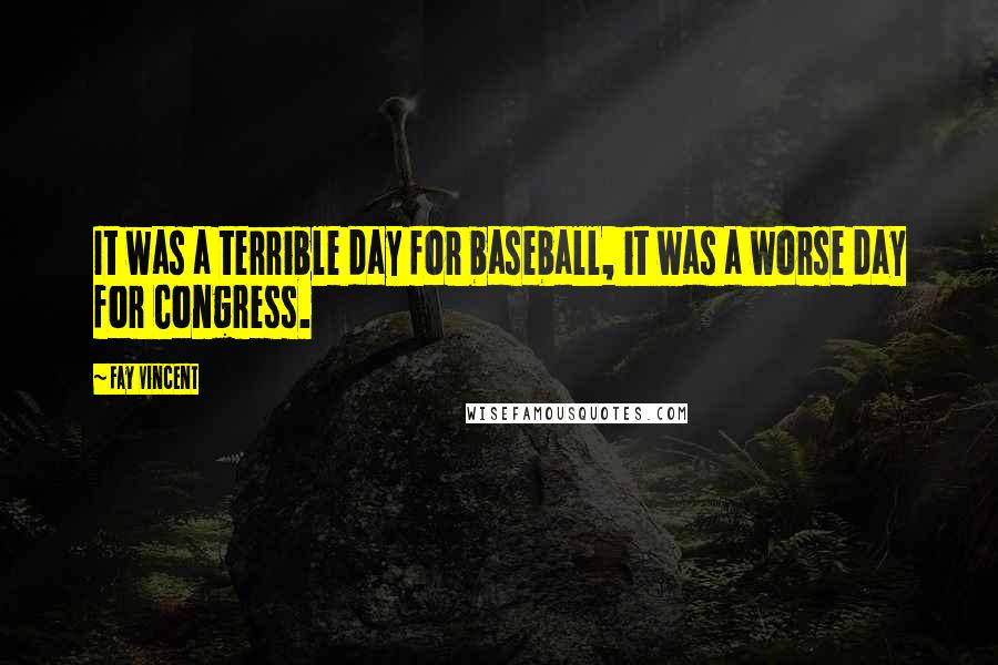 Fay Vincent quotes: It was a terrible day for baseball, it was a worse day for Congress.