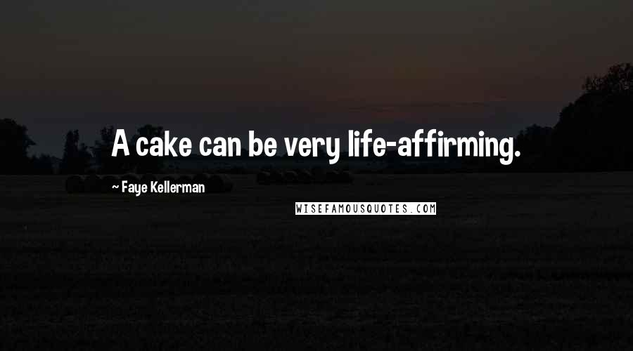 Faye Kellerman quotes: A cake can be very life-affirming.