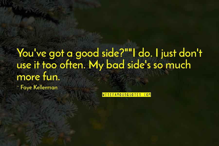 "Faye's Quotes By Faye Kellerman: You've got a good side?""""I do. I just"