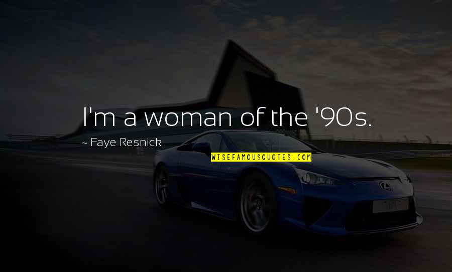 Faye's Quotes By Faye Resnick: I'm a woman of the '90s.