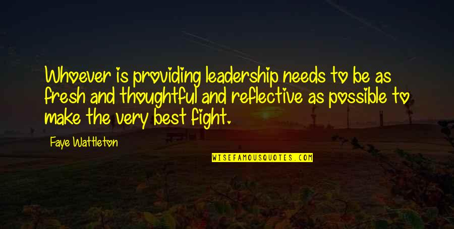 Faye's Quotes By Faye Wattleton: Whoever is providing leadership needs to be as