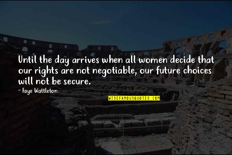 Faye's Quotes By Faye Wattleton: Until the day arrives when all women decide