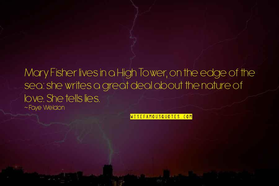 Faye's Quotes By Faye Weldon: Mary Fisher lives in a High Tower, on