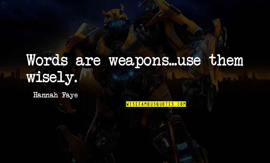 Faye's Quotes By Hannah Faye: Words are weapons...use them wisely.