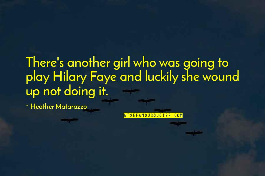 Faye's Quotes By Heather Matarazzo: There's another girl who was going to play