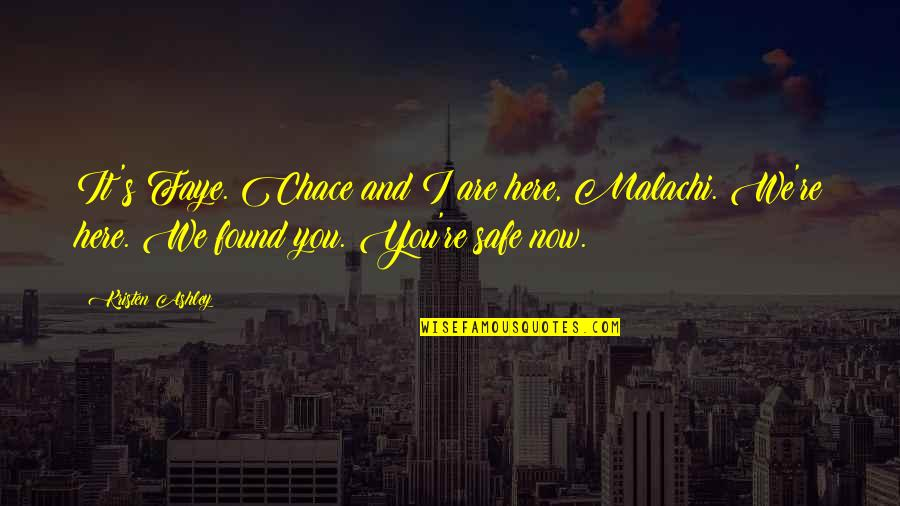 Faye's Quotes By Kristen Ashley: It's Faye. Chace and I are here, Malachi.